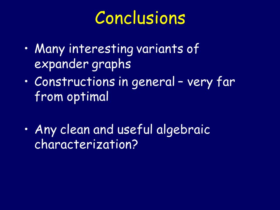 Conclusions Many interesting variants of expander graphs