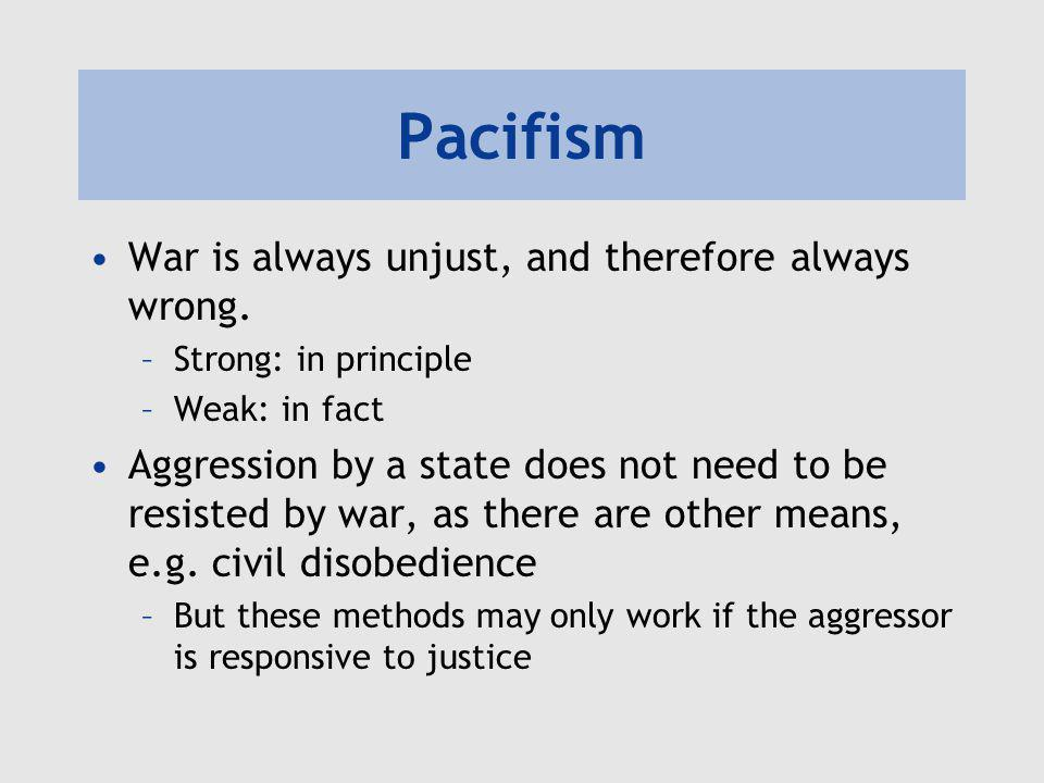Pacifism War is always unjust, and therefore always wrong.