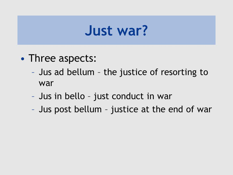 Just war Three aspects: