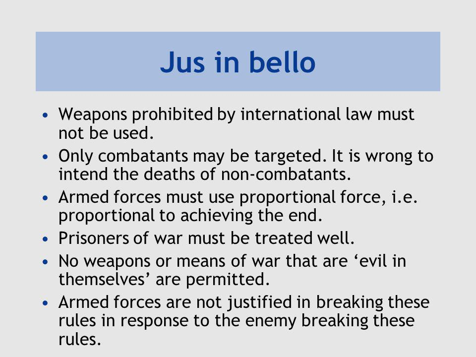 Jus in bello Weapons prohibited by international law must not be used.