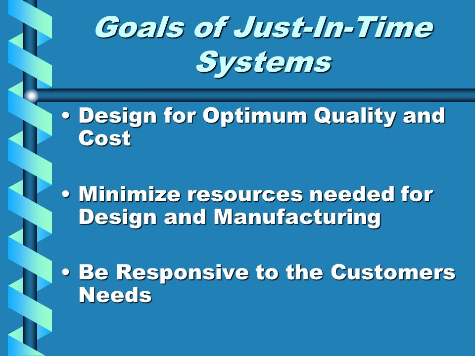 Goals of Just-In-Time Systems