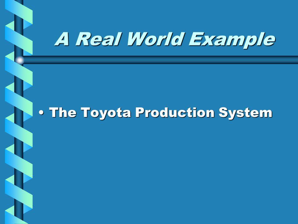 A Real World Example The Toyota Production System
