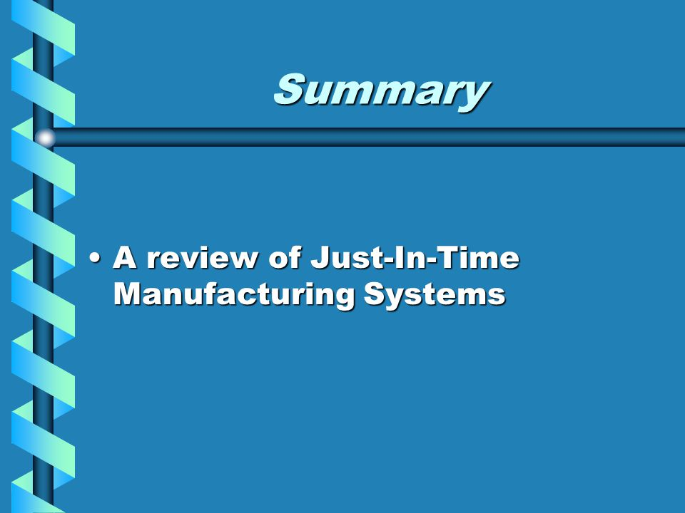 Summary A review of Just-In-Time Manufacturing Systems