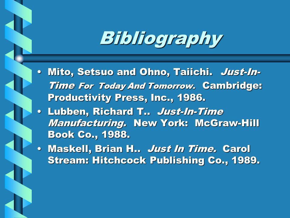 Bibliography Mito, Setsuo and Ohno, Taiichi. Just-In-Time For Today And Tomorrow. Cambridge: Productivity Press, Inc., 1986.