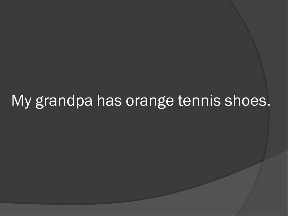 My grandpa has orange tennis shoes.