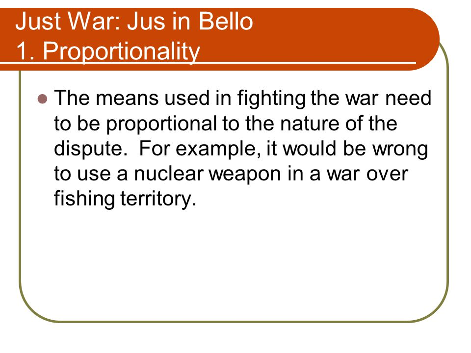 Just War: Jus in Bello 1. Proportionality