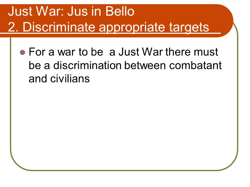 Just War: Jus in Bello 2. Discriminate appropriate targets