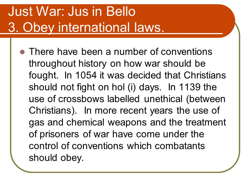 Just War: Jus in Bello 3. Obey international laws.