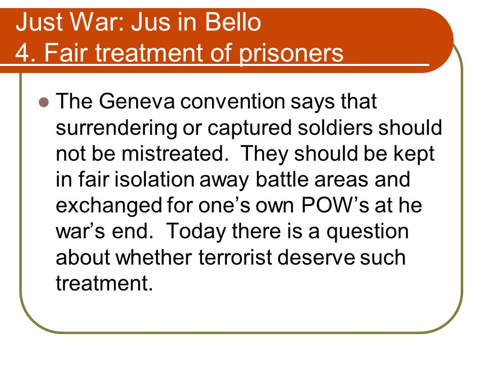 Just War: Jus in Bello 4. Fair treatment of prisoners