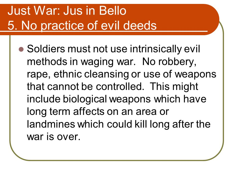 Just War: Jus in Bello 5. No practice of evil deeds