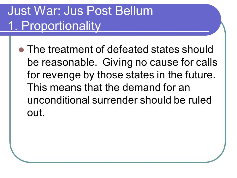 Just War: Jus Post Bellum 1. Proportionality