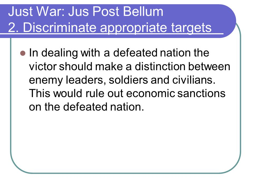 Just War: Jus Post Bellum 2. Discriminate appropriate targets