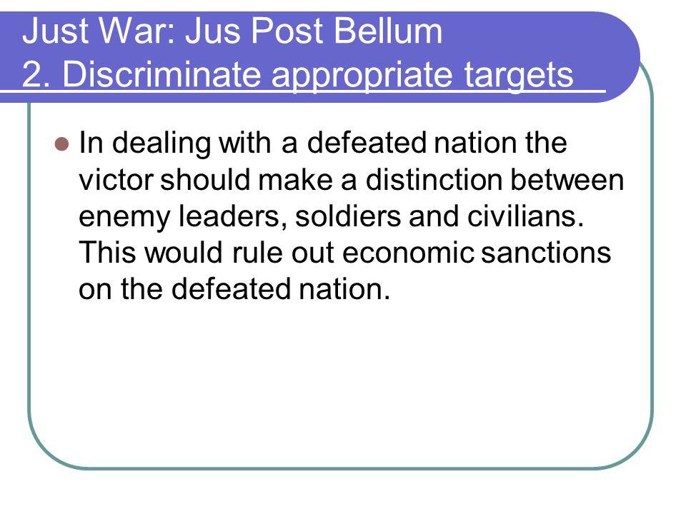 Just War: Jus Post Bellum 2. Discriminate appropriate targets