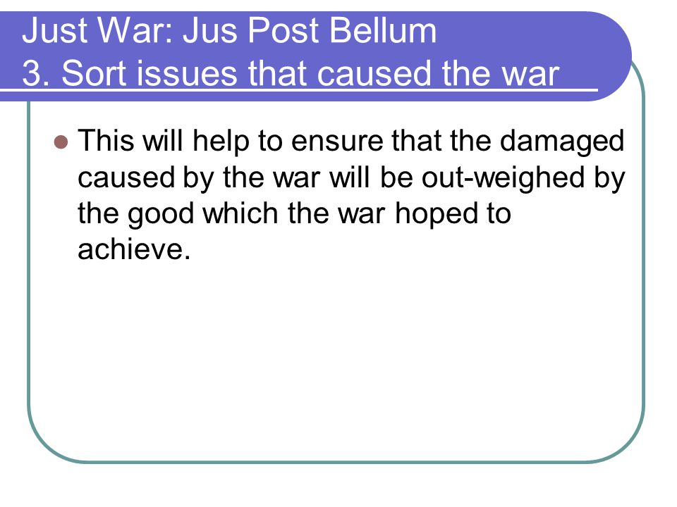 Just War: Jus Post Bellum 3. Sort issues that caused the war