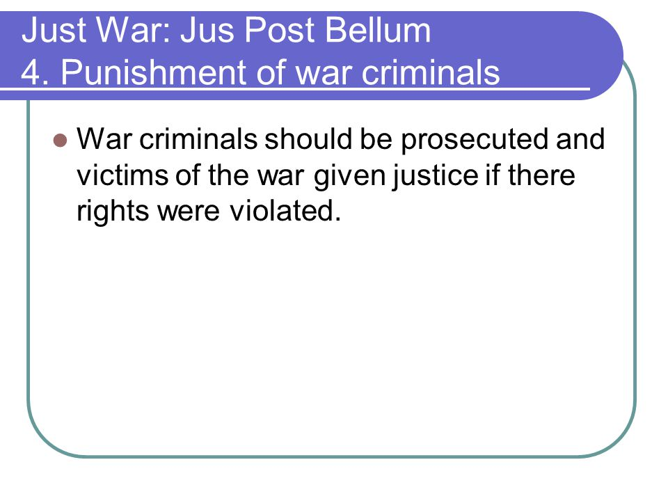 Just War: Jus Post Bellum 4. Punishment of war criminals
