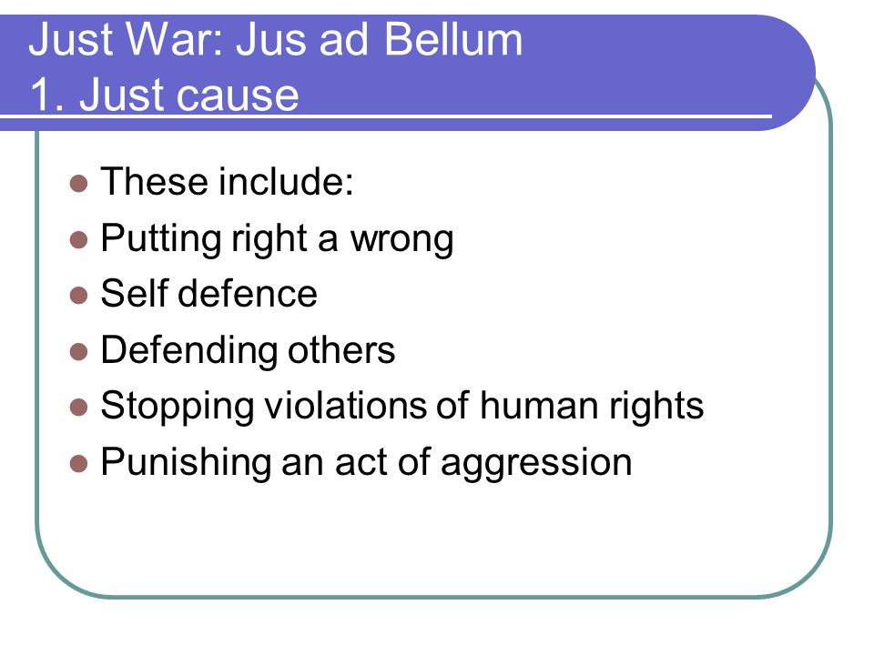 Just War: Jus ad Bellum 1. Just cause