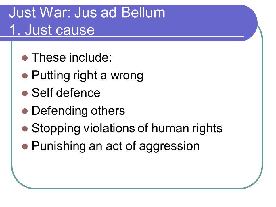 Just War: Jus ad Bellum 1. Just cause