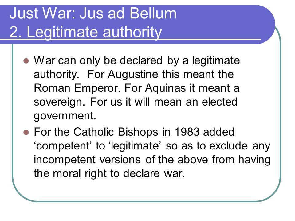 Just War: Jus ad Bellum 2. Legitimate authority