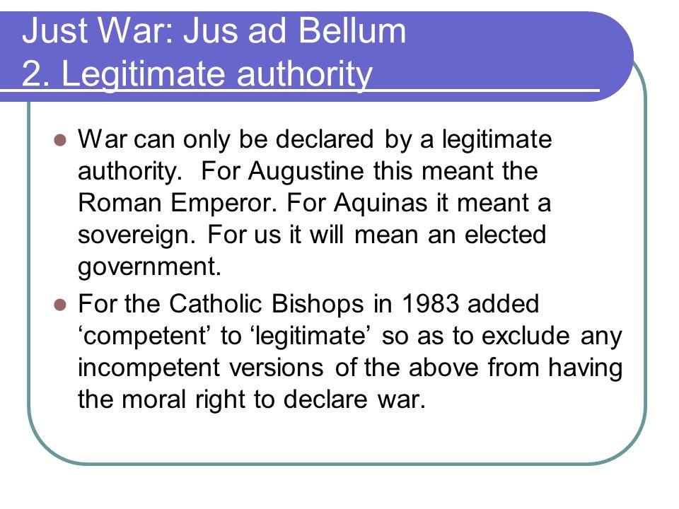 Just War: Jus ad Bellum 2. Legitimate authority