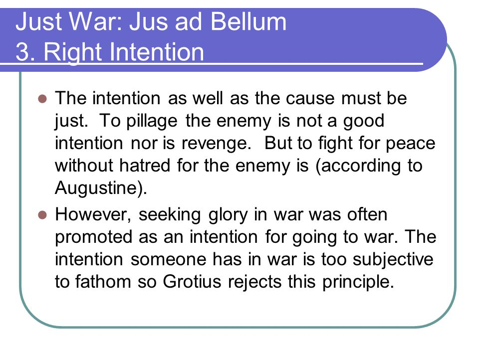Just War: Jus ad Bellum 3. Right Intention