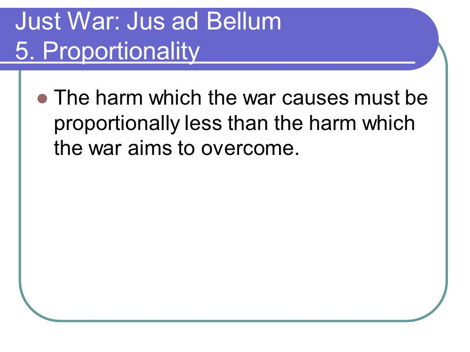 Just War: Jus ad Bellum 5. Proportionality