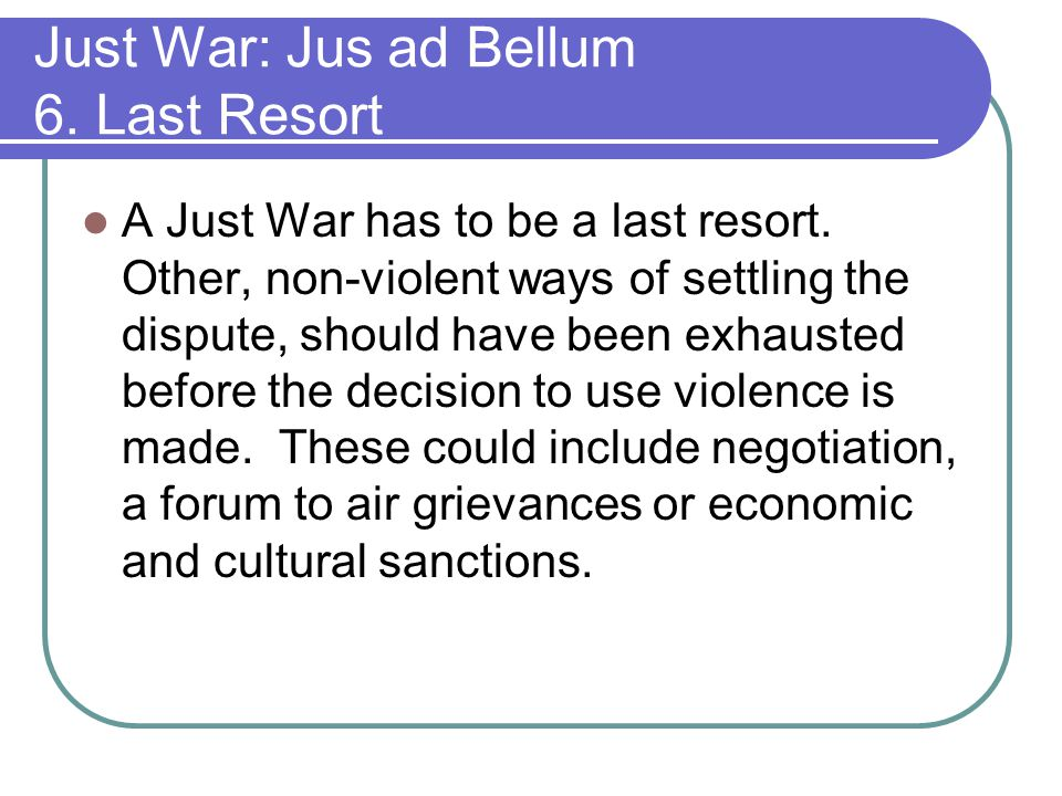 Just War: Jus ad Bellum 6. Last Resort