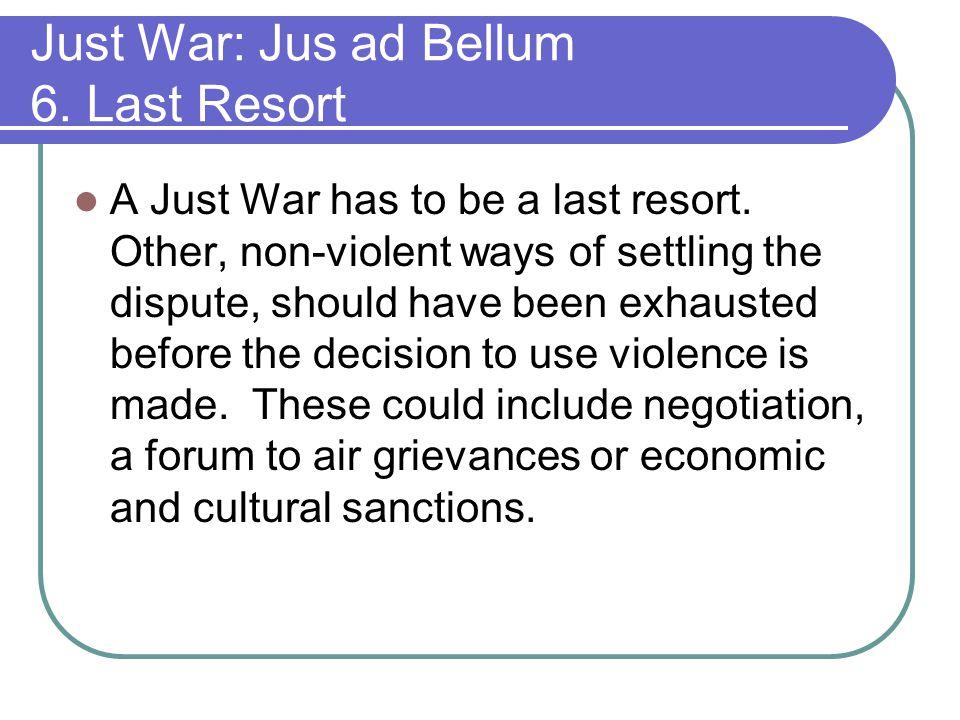 Just War: Jus ad Bellum 6. Last Resort