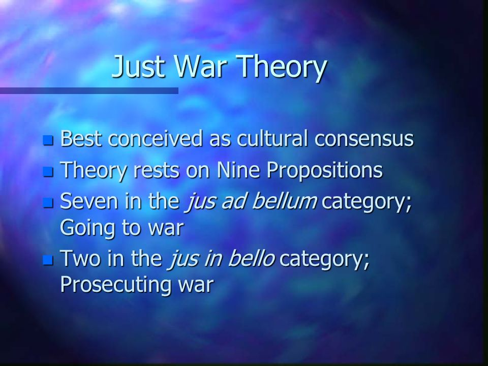 Just War Theory Best conceived as cultural consensus