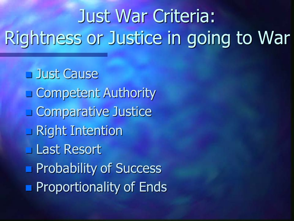 Just War Criteria: Rightness or Justice in going to War