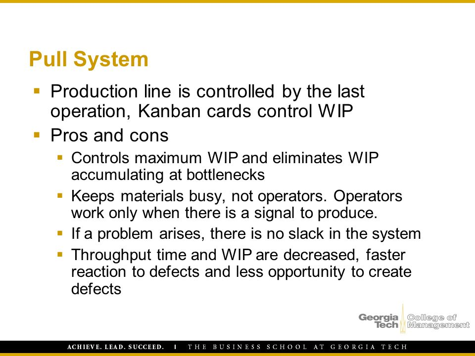 Pull System Production line is controlled by the last operation, Kanban cards control WIP. Pros and cons.