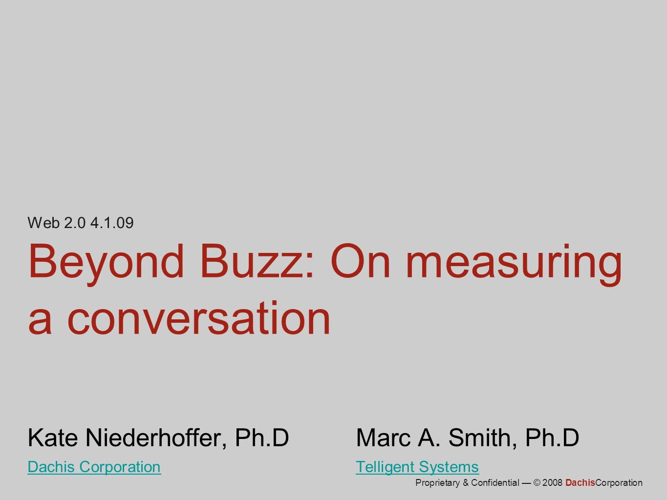 Web 2.0 4.1.09 Beyond Buzz: On measuring a conversation Kate Niederhoffer, Ph.D Marc A.