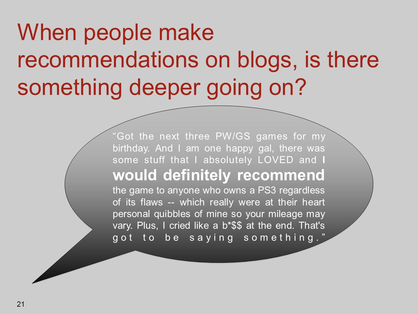 When people make recommendations on blogs, is there something deeper going on