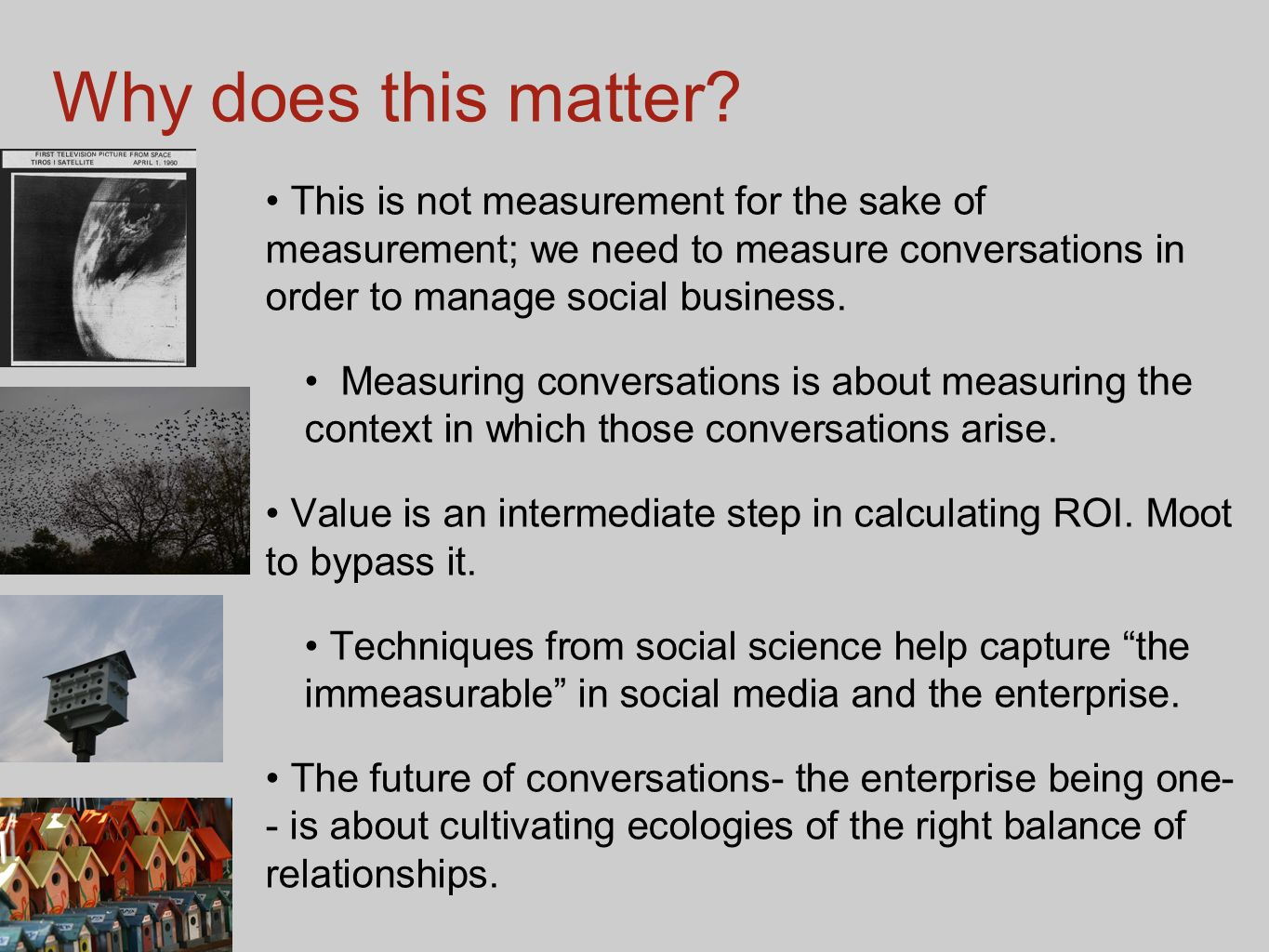 Why does this matter This is not measurement for the sake of measurement; we need to measure conversations in order to manage social business.