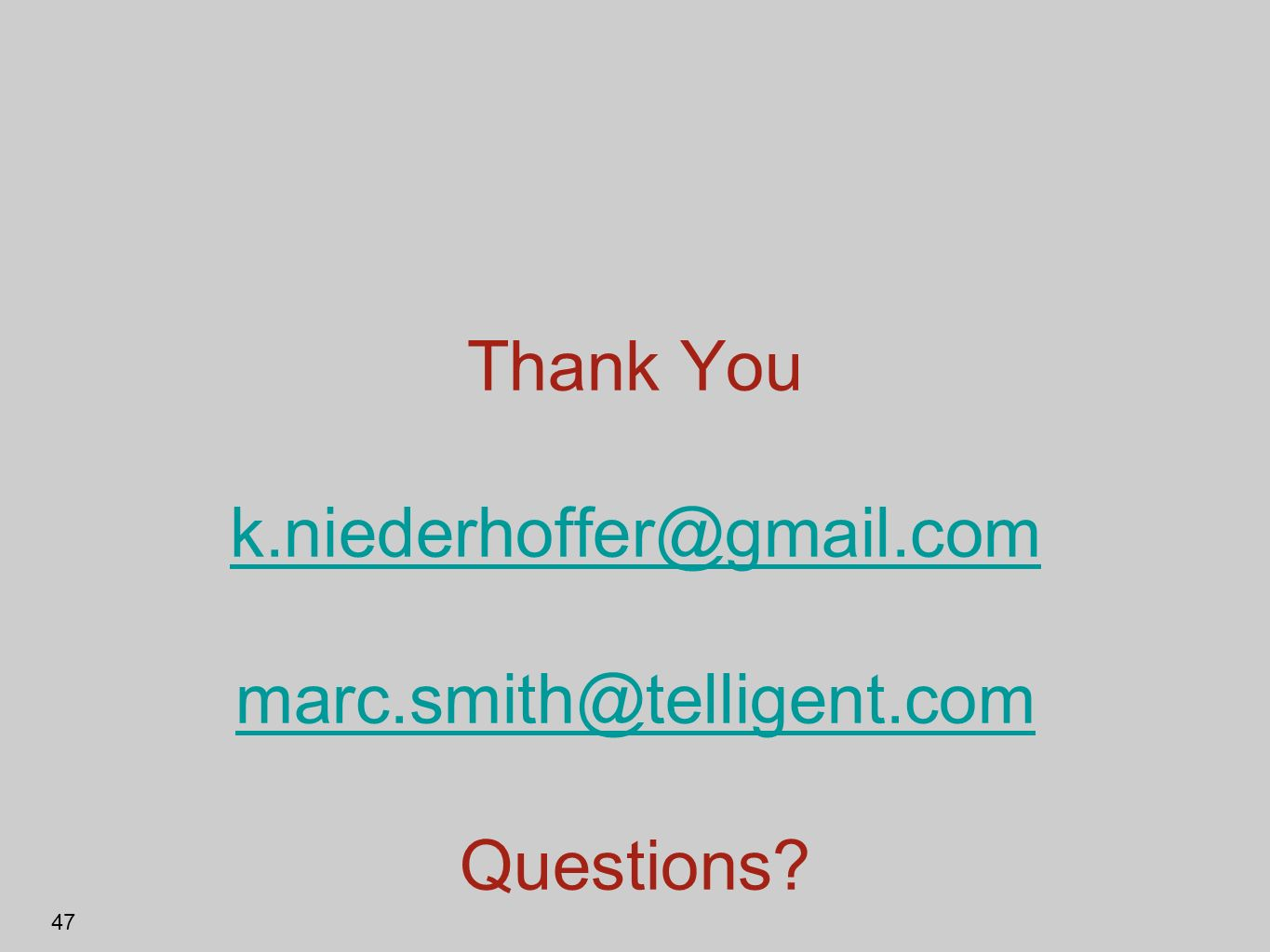 Thank You k.niederhoffer@gmail.com marc.smith@telligent.com Questions
