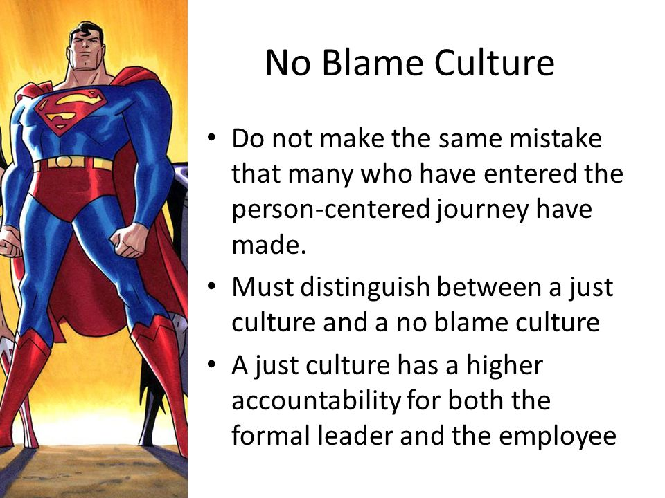 No Blame Culture Do not make the same mistake that many who have entered the person-centered journey have made.