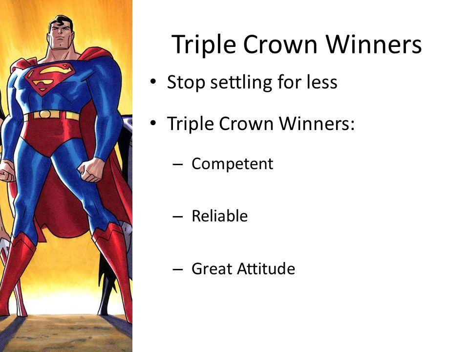 Triple Crown Winners Stop settling for less Triple Crown Winners:
