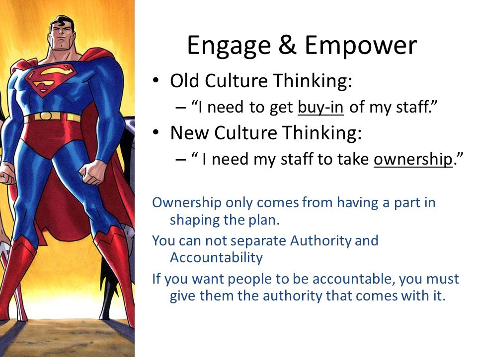 Engage & Empower Old Culture Thinking: New Culture Thinking: