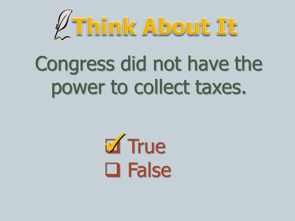 Congress did not have the power to collect taxes.