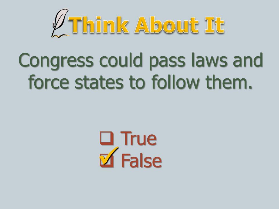 Congress could pass laws and force states to follow them.