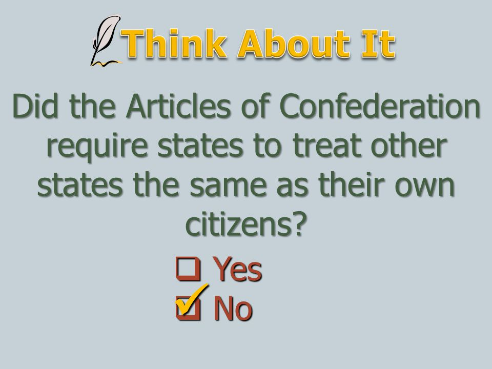 Think About It Did the Articles of Confederation require states to treat other states the same as their own citizens
