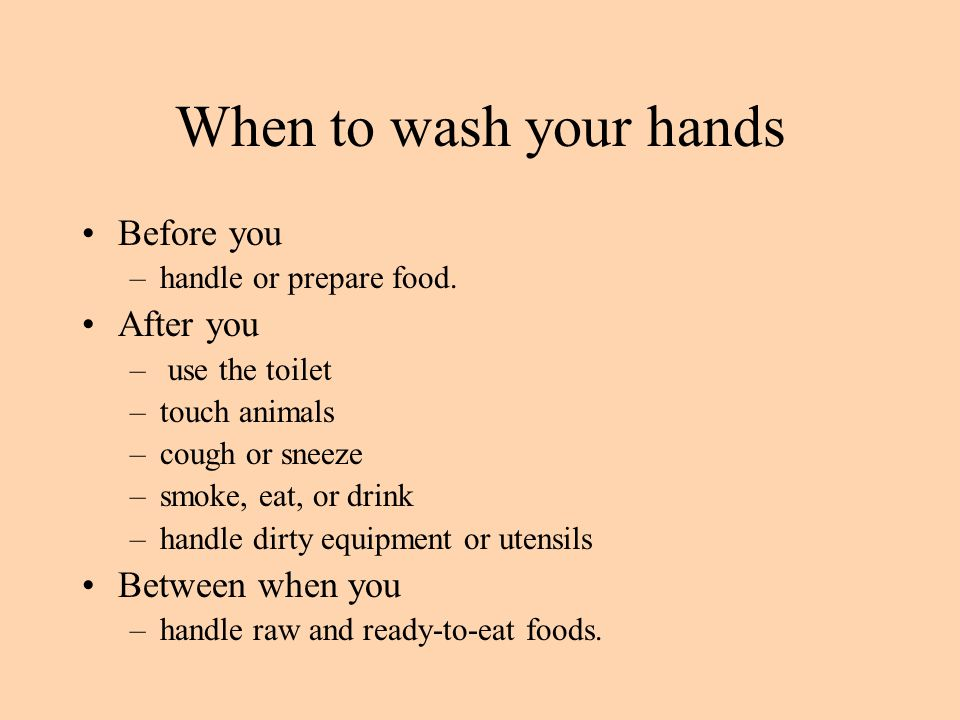When to wash your hands Before you After you Between when you