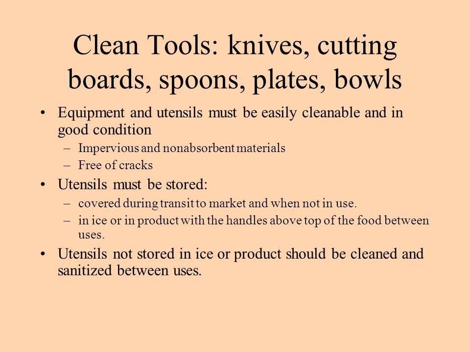 Clean Tools: knives, cutting boards, spoons, plates, bowls