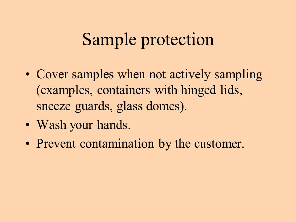 Sample protection Cover samples when not actively sampling (examples, containers with hinged lids, sneeze guards, glass domes).