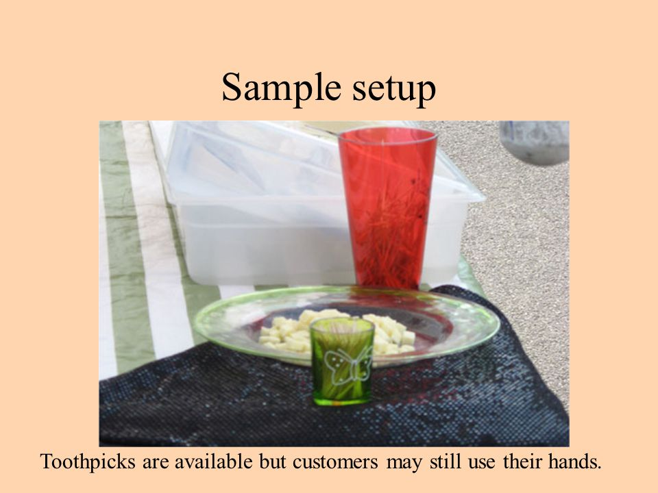 Sample setup Toothpicks are available but customers may still use their hands.