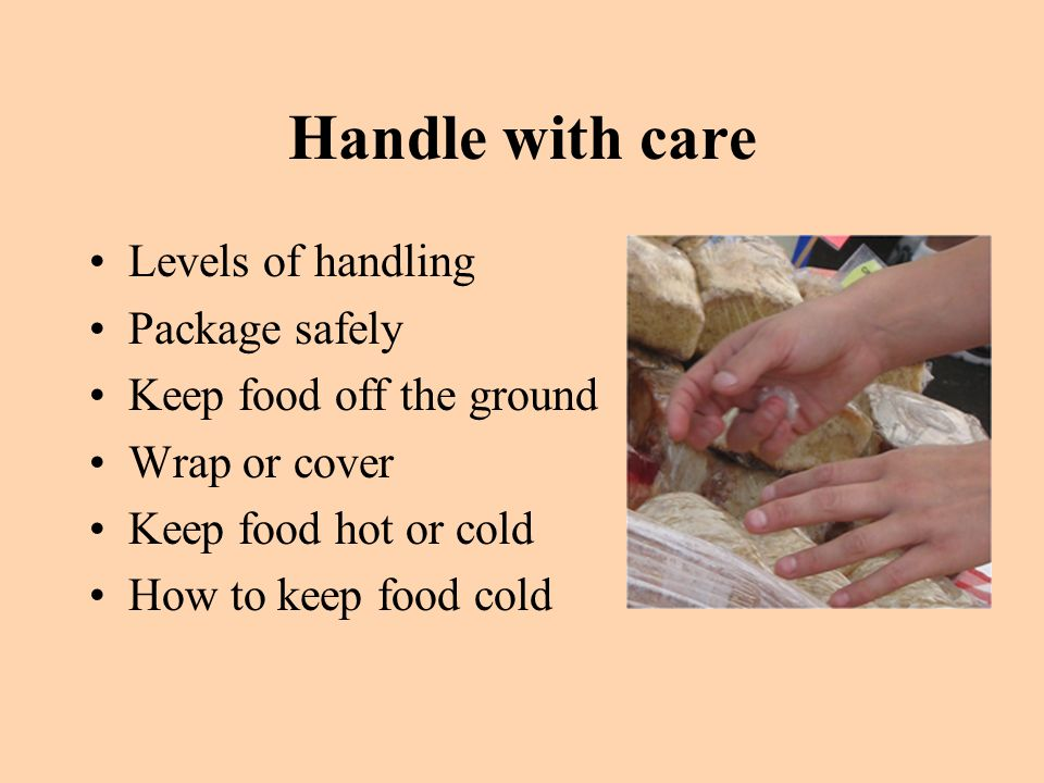 Handle with care Levels of handling Package safely