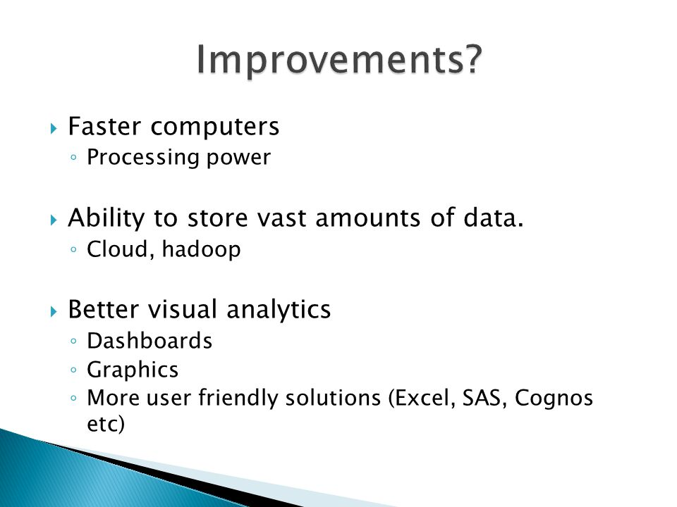 Improvements Faster computers Ability to store vast amounts of data.