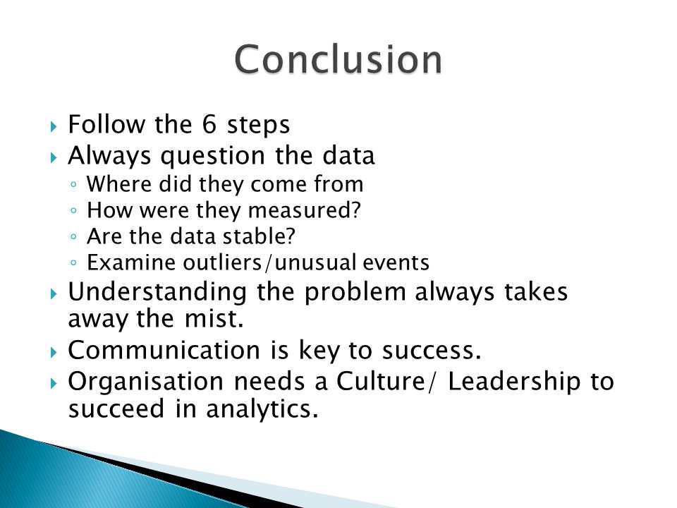 Conclusion Follow the 6 steps Always question the data