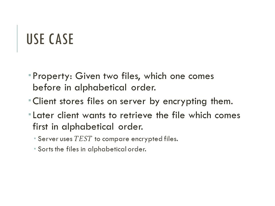 USE case Property: Given two files, which one comes before in alphabetical order. Client stores files on server by encrypting them.