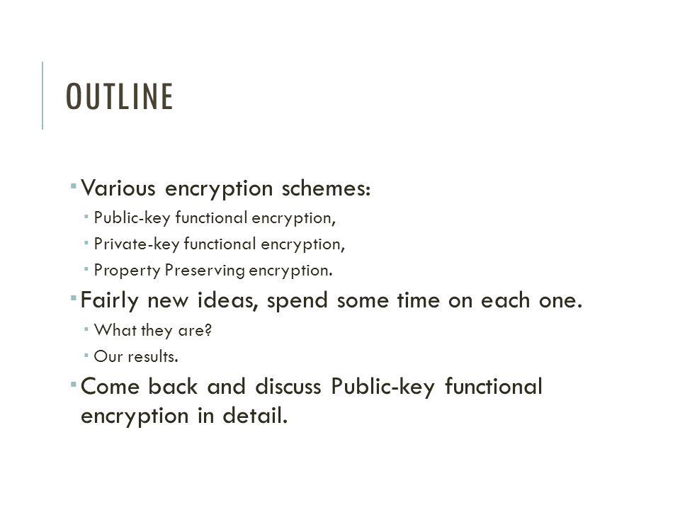 Outline Various encryption schemes: