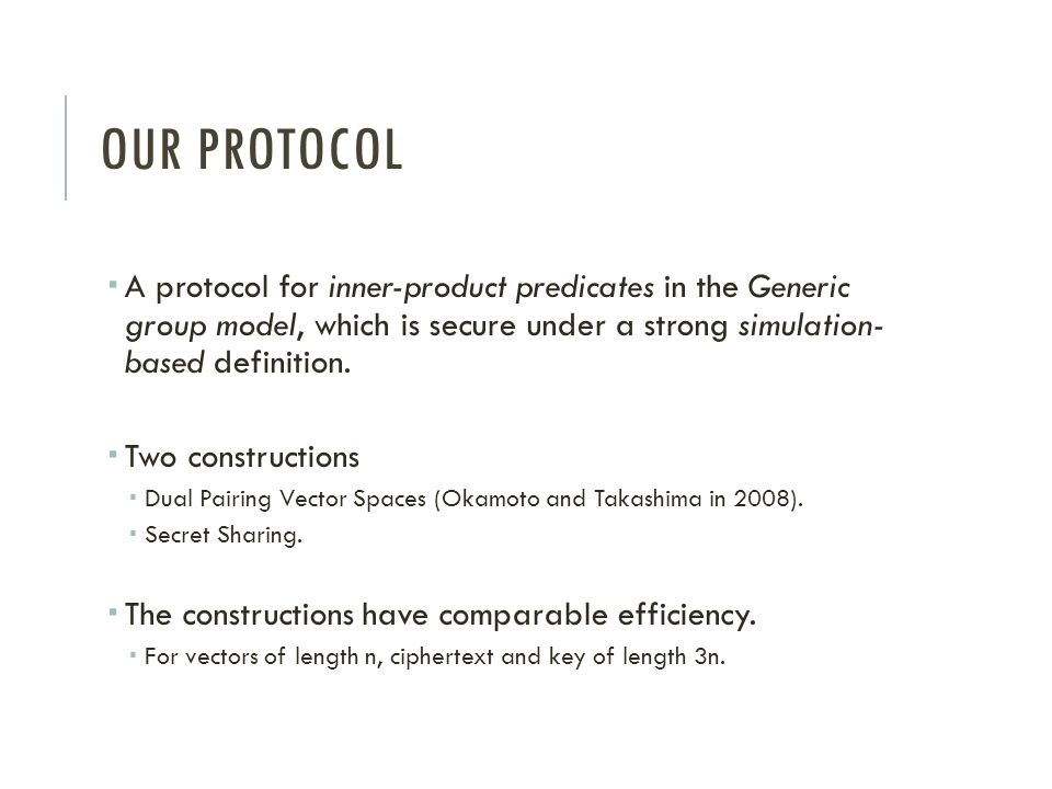 Our protocol A protocol for inner-product predicates in the Generic group model, which is secure under a strong simulation- based definition.